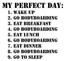 My Perfect Day: Go Bodyboarding - Black Text by cmmei