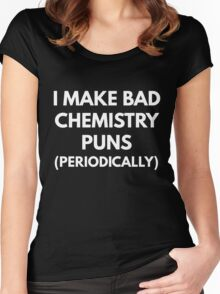 I Make Bad Chemistry Puns (Periodically)  Women's Fitted Scoop T-Shirt