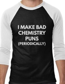 I Make Bad Chemistry Puns (Periodically)  Men's Baseball ¾ T-Shirt