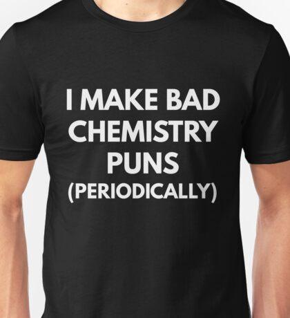 I Make Bad Chemistry Puns (Periodically)  Unisex T-Shirt