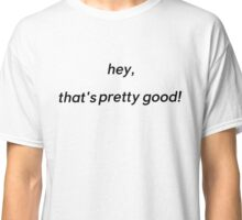 hey, that's pretty good [idubbbzTV] Classic T-Shirt