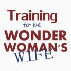 Training to be Wonder Woman's Wife by Liz Staley