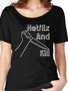 Netflix And Kill T-Shirt Women's Relaxed Fit T-Shirt