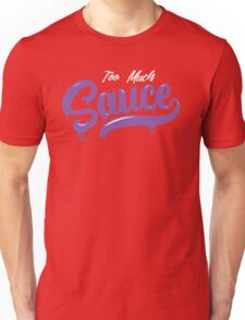 Too Much Sauce Unisex T-Shirt