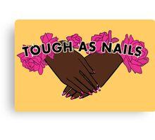 Tough as Nails [Hand tone 1] Canvas Print