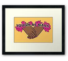 Tough as Nails [Hand tone 2] Framed Print