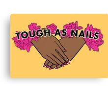 Tough as Nails [Hand tone 2] Canvas Print