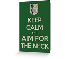 Attack on Titan- Keep Calm and Aim for the Neck Greeting Card