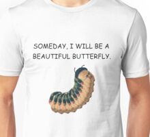 Someday, I will be a beautiful butterfly. Unisex T-Shirt