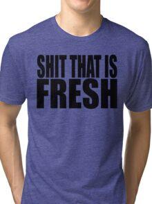 Shit That Is Fresh Tri-blend T-Shirt