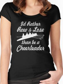I'd Rather Row & Lose Than Be A Cheerleader Women's Fitted Scoop T-Shirt