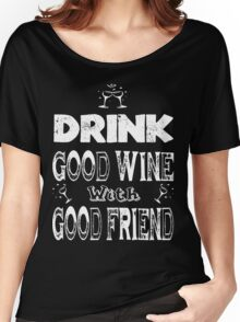 drink good wine with good friend Women's Relaxed Fit T-Shirt