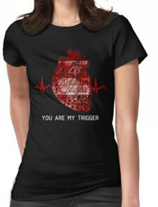 You Are My Trigger (White) Womens Fitted T-Shirt