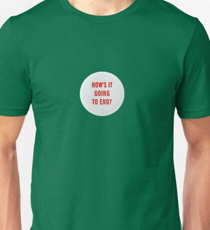 How's it going to end - big pin design Unisex T-Shirt
