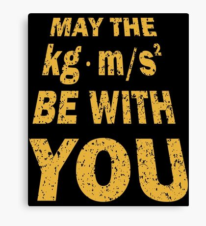 May The Force Be With You Funny Shirt for Engineers Canvas Print