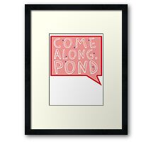 Come along, Pond! Framed Print