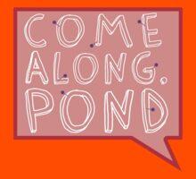 Come along, Pond! Kids Tee