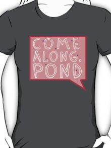 Come along, Pond! T-Shirt