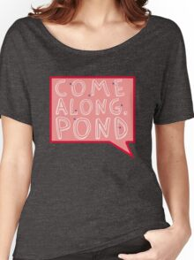 Come along, Pond! Women's Relaxed Fit T-Shirt