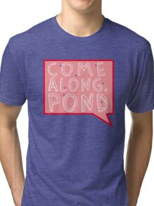 Come along, Pond! Tri-blend T-Shirt