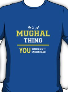 It's A MUGHAL thing, you wouldn't understand !! T-Shirt