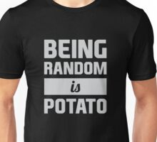 Being Random is Potato Unisex T-Shirt
