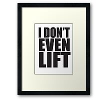 I Don't Even Lift Framed Print