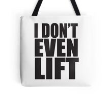 I Don't Even Lift Tote Bag