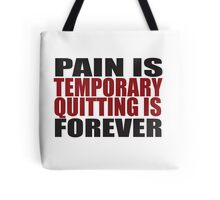 Pain is Temporary, Quitting is Forever Tote Bag