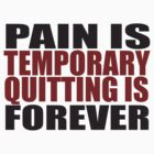 Pain is Temporary, Quitting is Forever by ZyzzShirts