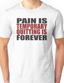 Pain is Temporary, Quitting is Forever Unisex T-Shirt