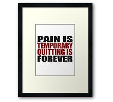 Pain is Temporary, Quitting is Forever Framed Print