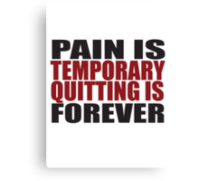 Pain is Temporary, Quitting is Forever Canvas Print