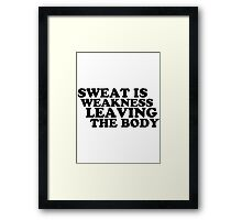 Sweat Is Weakness Leaving The Body Framed Print