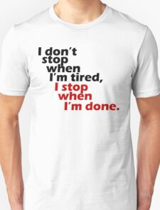 I Don't Stop when I'm Tired, I Stop When I'm Done Unisex T-Shirt