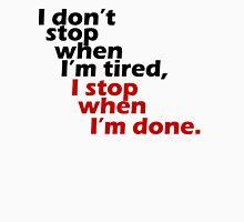 I Don't Stop when I'm Tired, I Stop When I'm Done Unisex T-Shirt