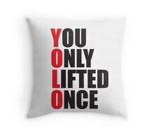 YOLO - You Only Lifted Once Throw Pillow