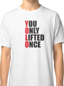 YOLO - You Only Lifted Once Classic T-Shirt