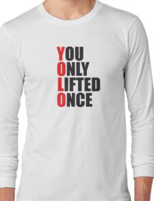 YOLO - You Only Lifted Once Long Sleeve T-Shirt
