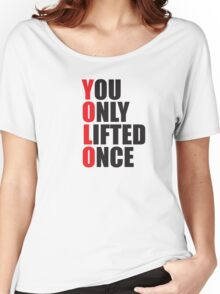 YOLO - You Only Lifted Once Women's Relaxed Fit T-Shirt