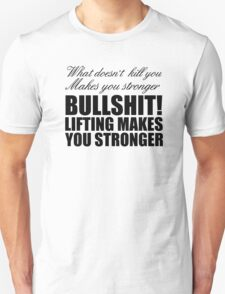 What doesn't kill you makes you stronger Unisex T-Shirt