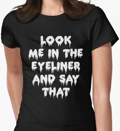 Look Me In The Eyeliner Womens Fitted T-Shirt