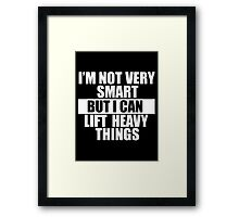 I'm not very smart, but I can lift heavy things Framed Print