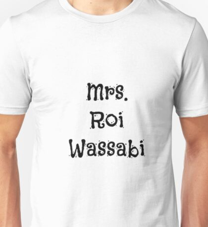 Mrs. Roi Wassabi Unisex T-Shirt