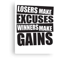 Losers make excuses, Winners make gains Canvas Print