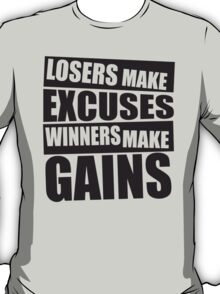 Losers make excuses, Winners make gains T-Shirt