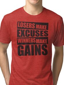 Losers make excuses, Winners make gains Tri-blend T-Shirt