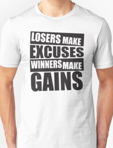 Losers make excuses, Winners make gains Unisex T-Shirt