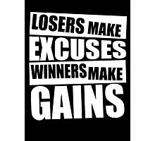 Losers make excuses, Winners make gains Photographic Print