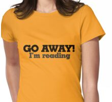 GO AWAY I'm reading Womens Fitted T-Shirt